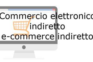 commercio elettronico indiretto e-commerce indiretto
